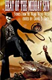 img - for Heat of the Midday Sun: Stories From the Weird, Weird West book / textbook / text book