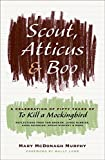 Scout Atticus And Boo: A Celebration of Fifty Years of To Kill a Mockingbird