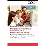 Utilización de software educativo en la Programación Visual.: Propuesta metodológica para utilizar el software...