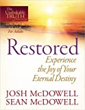 Restored--Experience the Joy of Your Eternal Destiny (The Unshakable Truth® Journey Growth Guides) (0736946527) by McDowell, Josh