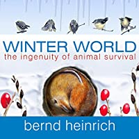 Winter World: The Ingenuity of Animal Survival (       UNABRIDGED) by Bernd Heinrich Narrated by Mel Foster