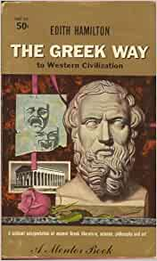the greek way edith hamilton Born in dresden, germany, of american parents, educator edith hamilton was   her first book, 1930's the greek way, was a collection of her articles and.
