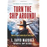 Turn the Ship Around!: How to Create Leadership at Every Level ~ David Marquet