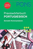 PONS Praxiswörterbuch Portugiesisch: Portugiesisch-Deutsch/Deutsch-Portugiesisch. Extrateil: Kommunizieren