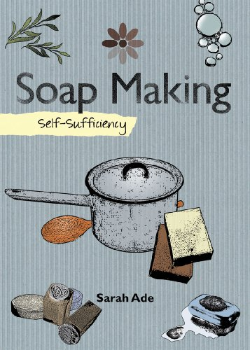 Soapmaking: Self-Sufficiency (The Self-Sufficiency Series)