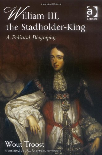 William III, The Stadholder-king: A Political Biography