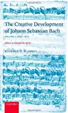 The Creative Development of Johann Sebastian Bach: Music to Delight the Spirit Volume 1: 1695-1717 (0198164408) by Jones, Richard