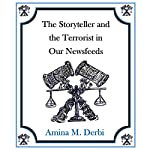 The Storyteller and the Terrorist in Our Newsfeeds: The Storyteller Series, Book 1 | Amina M. Derbi