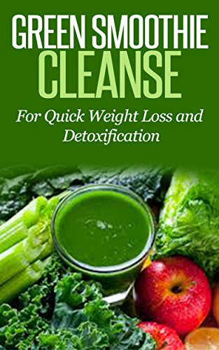 Green Smoothie Cleanse: For Quick Weight Loss and Detoxification [green smoothie cleanse, green smoothies, green smoothie diet] (green smoothie recipes, detox smoothies, detox cleanse diet) by Steven Ballinger