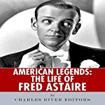 American Legends: The Life of Fred Astaire |  Charles River Editors