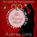 The Kissing Ball: Fallen Leaf Collection, Volume 1 Audiobook by Aubree Lane Narrated by Hollie Jackson