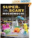 Super-Scary Mochimochi: 20+ Cute and Creepy Creatures to Knit