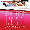 Where the Road Takes Me Audiobook by Jay McLean Narrated by Nick Podehl, Laura Hamilton