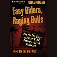 Easy Riders, Raging Bulls: How the Sex-Drugs-Rock 'N' Roll Generation Saved Hollywood (       UNABRIDGED) by Peter Biskind Narrated by Dick Hill