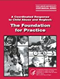 img - for A Coordinated Response to Child Abuse and Neglect: The Foundation for Practice book / textbook / text book