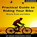 Practical Guide to Riding Your Bike: Bicycle Rules and Safety |  My Ebook Publishing House