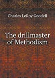 The drillmaster of Methodism