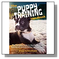 Dogs: Dog Training: Puppy Training: The Complete Guide to Obedience, Crate Training and Housebreaking Your New Puppy (Dog and Puppy Training For Beginners Book 1)