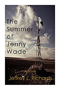 The Summer Of Jenny Wade: A Novel by Jeffrey L. Richards ebook deal