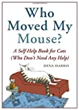 Who Moved My Mouse?: A Self-Help Book for Cats (Who Don't Need Any Help)