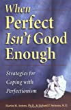 When Perfect Isn't Good Enough: Strategies for Coping with Perfectionism (1572241241) by Antony, Martin M.