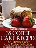 35 Coffee Cake Recipes - The Ultimate Coffee Cake Recipe Collection (The Cake Recipes and Recipes For Cakes Series Book 1) (English Edition)
