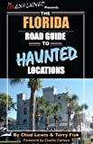 img - for The Florida Road Guide to Haunted Locations book / textbook / text book