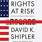 Rights at Risk: The Limits of Liberty in Modern America | David K. Shipler