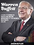 img - for Warren Buffett: Lessons for Boundless Success and Amazing Improvement of Your Business, Investments and Life (Warren Buffett, warren buffett biography, warren buffett way) book / textbook / text book