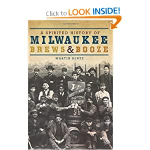 A Spirited History of Milwaukee Brews and Booze (WI) Martin Hintz