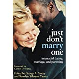 Just Don't Marry One: Interracial Dating, Marriage, and Parentingby George A Yancey