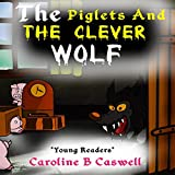 The Piglets And The Clever Wolf: Children's Books - Bedtime Story For Young Readers 2-8 Year Olds (Children's Books - Fairy Tale - Bedtime Story Book 1)