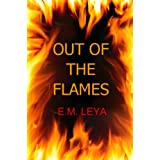 Out Of The Flames ~ E.M. Leya