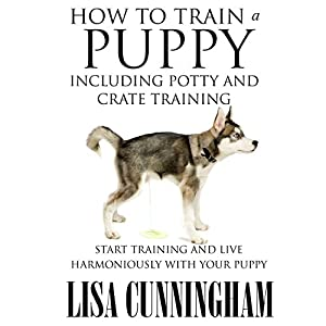 How to Train a Puppy Including Potty and Crate Training Audiobook