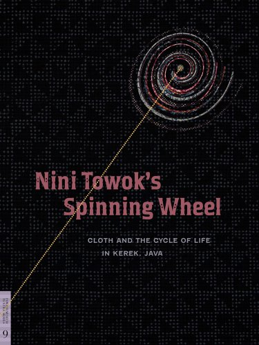Nini Towok's Spinning Wheel: Cloth and the Cycle of Life in Kerek, Java (Textile Series, No. 9)