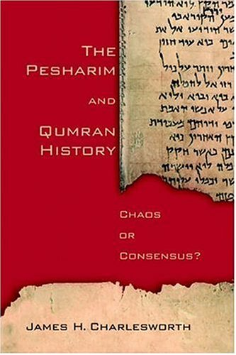 Pesharim and Qumran History : Chaos or Consensus?, JAMES H. CHARLESWORTH, LIDIJA NOVAKOVIC