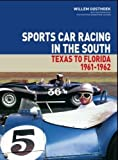Sports Car Racing in the South: Vol. III: Texas to Florida 1961 - 1962
