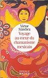 echange, troc Sanchez V - Voyage au coeur du chamanisme
