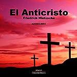 El anticristo [The Antichrist] | Friedrich Nietzsche