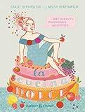 La cucina dolce: Die leckersten italienischen Süßspeisen (Illustrierte Kochbücher)