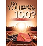 img - for [ DO YOU WANT TO LIVE TO BE 100?: AN EVIDENCE BASED APPROACH TO MAXIMIZING THE LENGTH AND QUALITY OF YOUR LIFE. ] By Fairley, Stephen K ( Author) 2012 [ Paperback ] book / textbook / text book