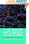 The Space Between Our Ears: How the b...