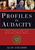 Profiles in Audacity: Great Decisions And How They Were Made (1402732821) by Axelrod, Alan