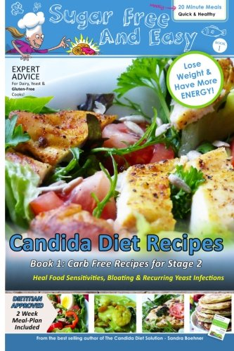 Sugar Free and Easy Candida Diet Recipes (Book 1): 20 Minute Meals to Heal Bloating & Yeast Infections (and to Lose Weight & Have More Energy!) -- ... 2 (Candida Diet Self-Guided Healing Series)