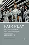 "Jen Harvie, ""Fair Play: Art, Performance and Neoliberalism"" (Palgrave, 2013)"