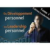 Du D�veloppement Personnel au Leadership Personnel (Tome 1 - Edition Leadership)