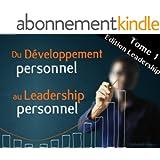 Du Développement Personnel au Leadership Personnel (Tome 1 - Edition Leadership)