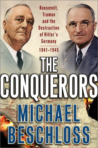 The Conquerors: Roosevelt, Truman and the Destruction of Hitler's Germany, 1941-1945, Beschloss,Michael R.