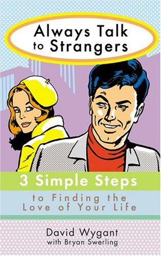 Always Talk to Strangers : 3 Simple Steps to Finding the Love of Your Life
