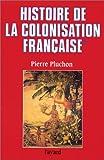 echange, troc Pierre Pluchon - Histoire de la colonisation française, tome 1. Le Premier Empire colonial des origines à la restauration